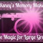 Disney's Memory Maker is Pure Magic for Large Groups