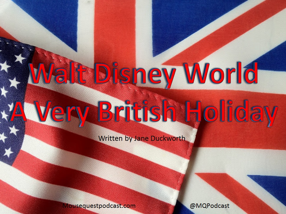 Walt Disney World Resort® ~ A Very British Holiday