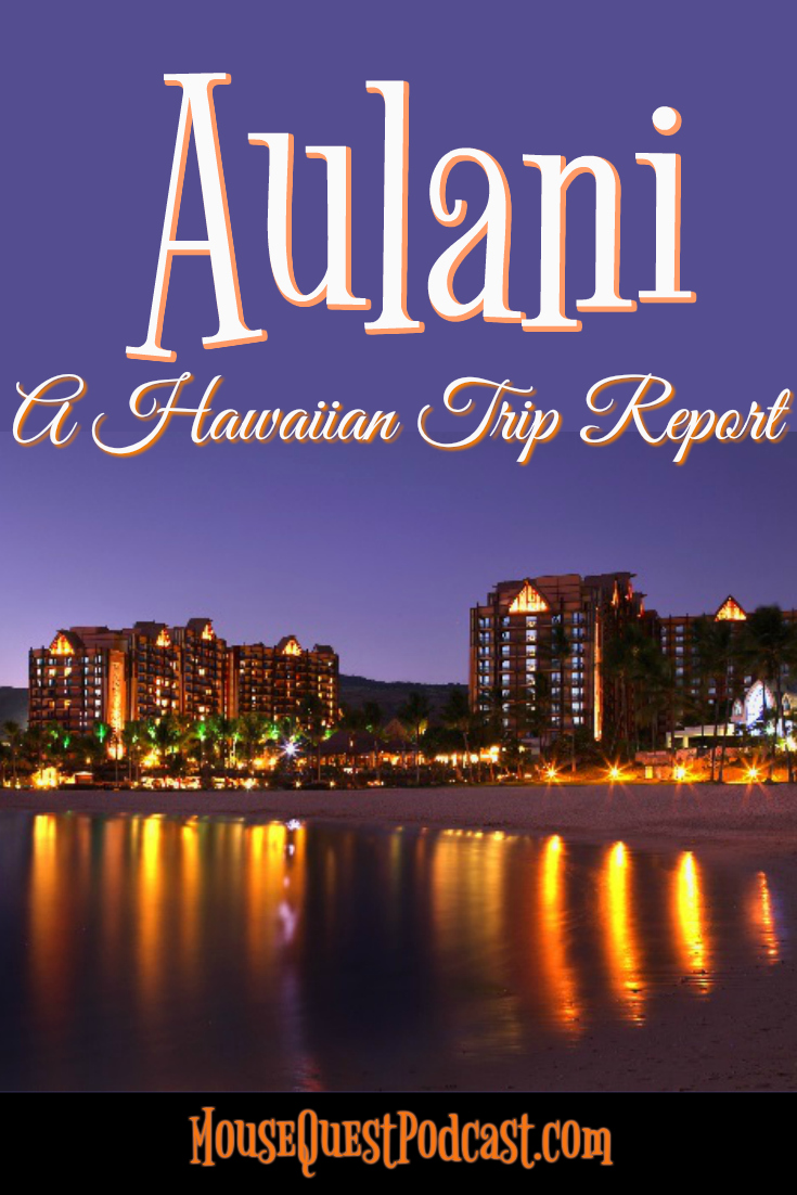 Aulani A Hawaiian Trip Report