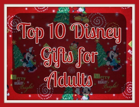 Top 10 Disney Gifts for Adults