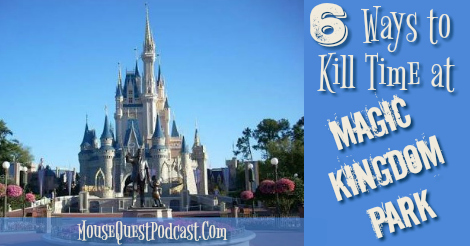 6 Ways to Kill Time at Magic Kingdom Park