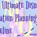 The Ultimate Disney Vacation Planning Timeline w/ Download