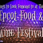 7 Things to Look Forward to at This Year's Epcot Food & Wine Festival