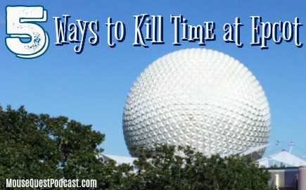 5 Ways to Kill Time at Epcot