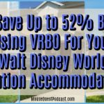 Save Up to 52% By Using VRBO For Your Disney Accommodations