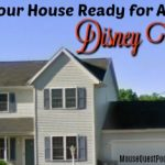 Getting Your House Ready For a Disney Vacation