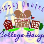 20 Disney Quotes for My College Daughter