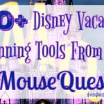 50+ Disney Planning Tools From The MouseQuest